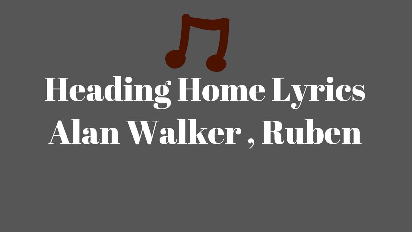 Heading Home Lyrics Alan Walker, Ruben